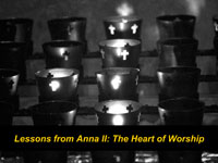 Lessons from Anna II:  The Heart of Worship