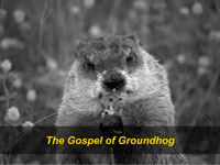 The Gospel of Groundhog