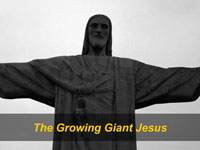 The Growing Giant Jesus