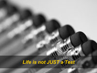 Life is not JUST a Test