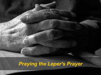 Praying the Leper's Prayer