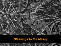 Blessings to the Messy