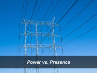 Power vs. Presence