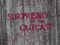 Surprised by the Outcast