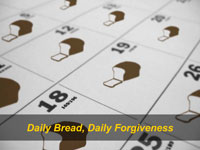 Daily Bread, Daily Forgiveness