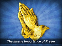 The Insane Importance of Prayer