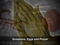 Scorpions, Eggs and Prayer, Part 1