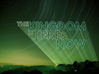 The Kingdom is Here and Now