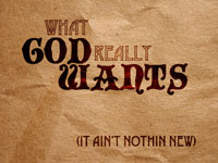 What God Really Wants (It Ain't Nothin' New)