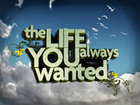 The Life You Always Wanted