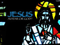 Jesus: Avatar or God?