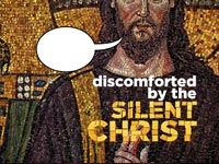 Discomforted by the Silent Christ