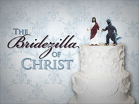 The Bridezilla of Christ