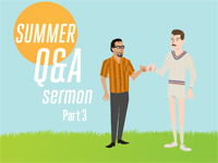 Summer Q&A Sermon Part 3