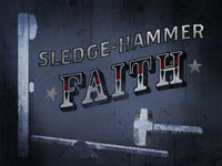 Sledge-Hammer Faith
