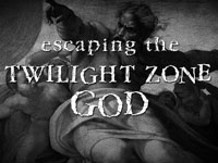 Escaping the Twilight Zone God