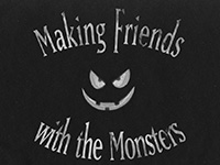 Making Friends with the Monsters