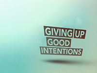Giving Up Good Intentions