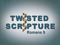 Twisted Scripture: Romans 9