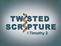 Twisted Scripture: 1 Timothy 2:12