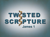 Twisted Scripture: James 1