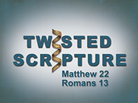 Twisted Scripture: Matthew 22 and Romans 13