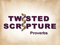 Twisted Scripture: Proverbs