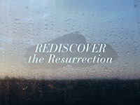 Rediscover the Resurrection