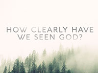 How Clearly Have We Seen God?