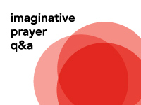 Imaginative Prayer Q&A