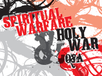 Spiritual Warfare and Holy War Q&A